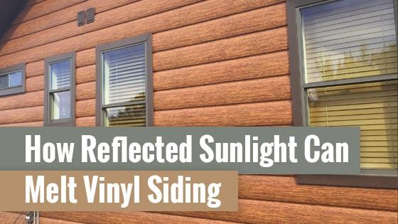 How Reflected Sunlight Can Melt Vinyl Siding