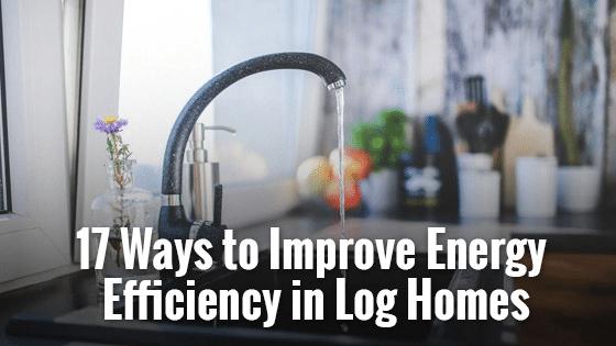 17 Ways to Improve Energy Efficiency in Log Homes