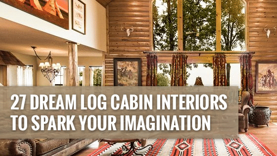Log Cabins 27 Dream Log Cabin Interiors To Spark Your Imagination