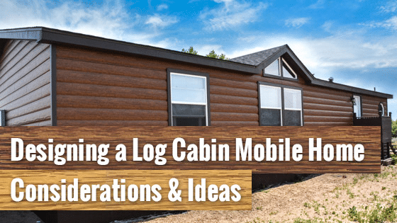 Log Cabin Mobile Homes Considerations Design Ideas