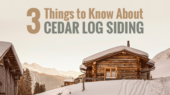 3 Things to Know About Cedar Log Siding