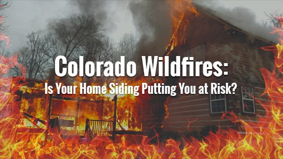 Colorado Wildfires: Is Your Home Siding Putting You at Risk