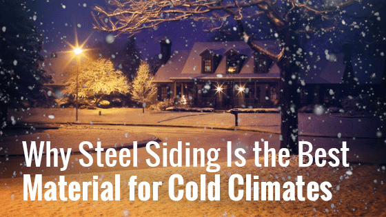 Why Steel Siding Is the Best Material for Cold Climates