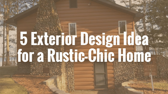 Rustic House Siding 5 Design Ideas For A Rustic Chic Home