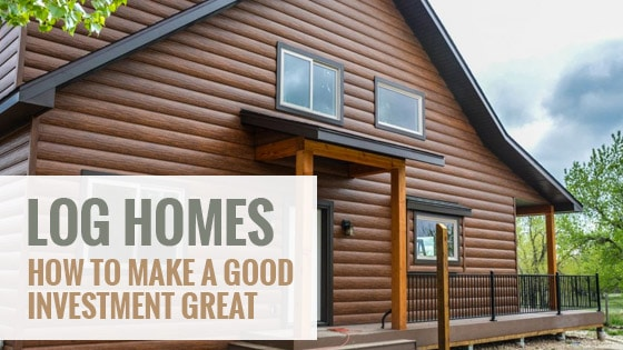 Log Homes: How to Make a Good Investment Great