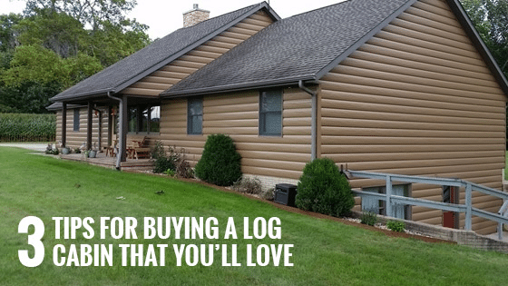 3 Tips for Buying a Log Cabin That You'll Love