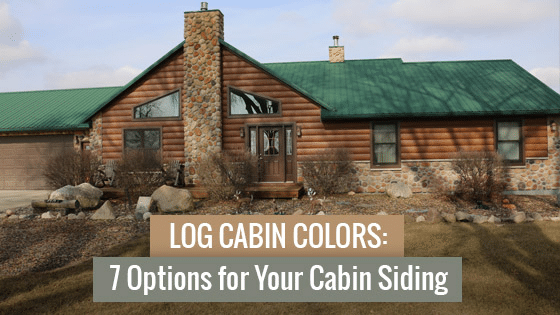 Log Cabin Colors: 7 Options for Your Cabin Siding