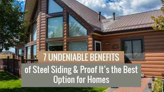 7 Undeniable Benefits of Steel Siding & Proof It's the Best Option for Homes