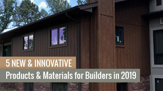 5 New & Innovative Products & Materials for Builders in 2019