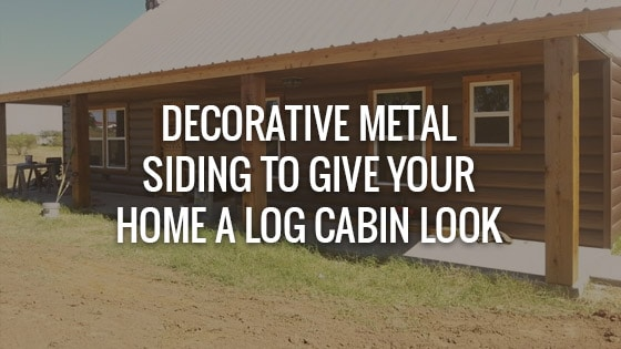 Decorative Metal Siding to Give Your Home a Log Cabin Look
