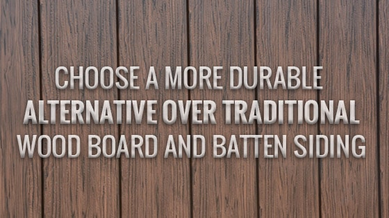 Choose a More Durable Alternative Over Traditional Wood Board and Batten Siding