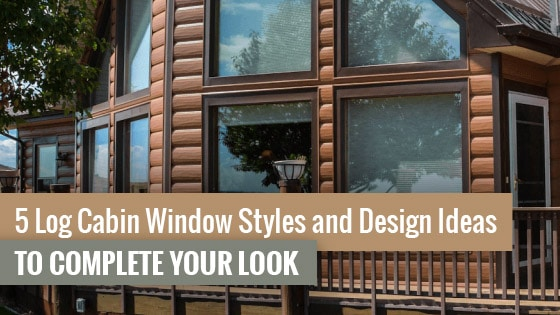 5 Log Cabin Window Styles and Design Ideas to Complete Your Look
