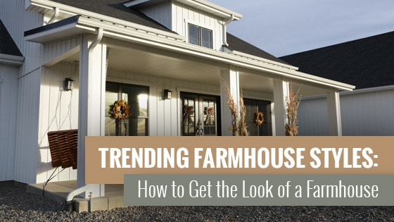 Trending Farmhouse Styles: How to Get the Look of a Farmhouse