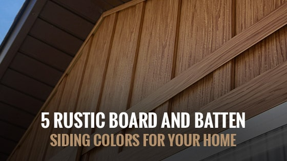 5 Rustic Board and Batten Siding Colors For Your Home