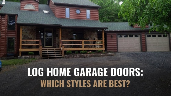 Log Home Garage Doors: Which Styles Are Best?