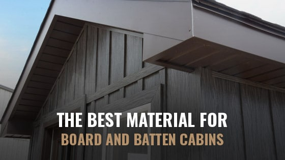 The Best Material For Board and Batten Cabins