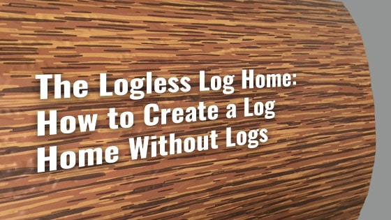 The Logless Log Home: How to Create a Log Home Without Logs